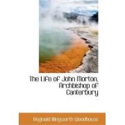 The Life of John Morton, Archbishop of Canterbury by Reginald Illingworth Woodhouse