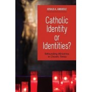 Catholic Identity or Identities? by Gerald A. Arbuckle