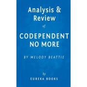 Analysis & Review of Codependent No More: By Melody Beattie: How to Stop Controlling Others and Start Caring for Yourself