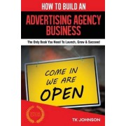 How to Build an Advertising Agency Business by T K Johnson