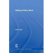 Making Policy Work by Peter John