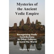Mysteries of the Ancient Vedic Empire by Stephen Knapp