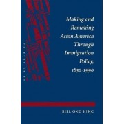 Making and Remaking Asian America by Bill Ong Hing