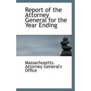 Report of the Attorney General for the Year Ending by Massachusetts Attorney General's Office