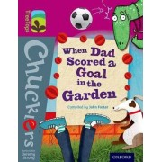Oxford Reading Tree TreeTops Chucklers: Level 10: When Dad Scored a Goal in the Garden by John Foster