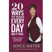 20 Ways to Make Every Day Better by Joyce Meyer