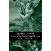 Modern Love and the Poems of the English Roadside, with Poems and Ballads by George Meredith