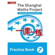 Shanghai Maths - The Shanghai Maths Project Practice Book Year 7: For the English National Curriculum