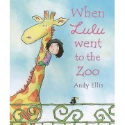 When Lulu Went to the Zoo by Andy Ellis