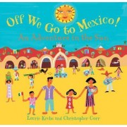 Off We Go to Mexico! by Laurie Krebs
