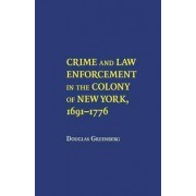 Crime and Law Enforcement in the Colony of New York, 1691-1776 by Douglas Greenberg
