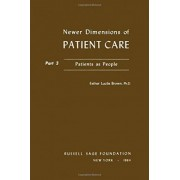 Newer Dimensions of Patient Care: Patients as People Pt.3 by Esther Lucille Brown