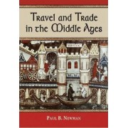 Travel and Trade in the Middle Ages by Paul B. Newman