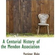 A Centurial History of the Mendon Association by Mortimer Blake