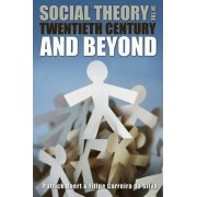 Social Theory in the Twentieth Century and Beyond by Patrick Baert