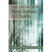 The Legacy of Pierre Teilhard De Chardin by James Salmon