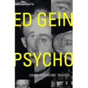 Ed Gein: Psycho by Paul Anthony Woods