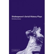 Shakespeare's Serial History Plays by Nicholas Grene