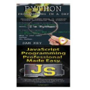 Python Programming in a Day & JavaScript Professional Programming Made Easy