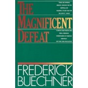 The Magnificent Defeat by Frederick Buechner