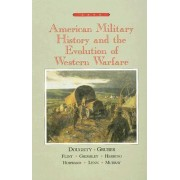 American Military History and the Evolution of Western Warfare by Robert Allan Doughty