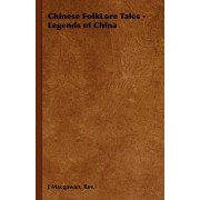 Chinese FolkLore Tales - Legends of China by J Rev. Macgowan