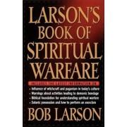 Larson's Book of Spiritual Warfare by Bob Larson