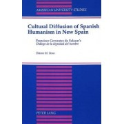 Cultural Diffusion of Spanish Humanism in New Spain by Dianne M. Bono