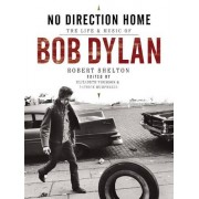 Robert Shelton No direction home: the life and music of Bob Dylan