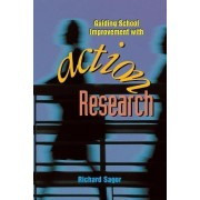 Guiding School Improvement with Action Research by Richard Sagor