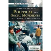 The Britannica Guide to Political and Social Movements That Changed the Modern World by Heather M Campbell