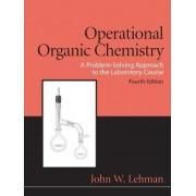 Operational Organic Chemistry by John W. Lehman