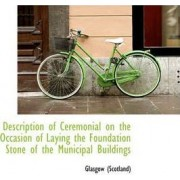 Description of Ceremonial on the Occasion of Laying the Foundation Stone of the Municipal Buildings by Glasgow Scotland