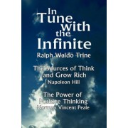 In Tune with the Infinite (the Sources of Think and Grow Rich by Napoleon Hill & the Power of Positive Thinking by Norman Vincent Peale) by Waldo Trine Ralph Waldo Trine