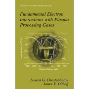 Fundamental Electron Interactions with Plasma Processing Gases by L. G. Christophorou
