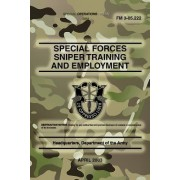 FM 3-05.222 Special Forces Sniper Training and Employment by Headquarters Department of the Army