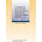 A Language as Social Semiotic Based Approach to Teaching and Learning in Higher Education by Caroline Coffin
