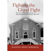 Fighting the Good Fight by Houston Bryan Roberson