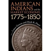 American Indians and the Market Economy, 1775-1850 by Lance Greene