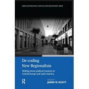 de-Coding New Regionalism: Shifting Socio-Political Contexts in Central Europe and Latin America