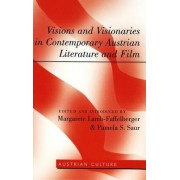 Visions and Visionaries in Contemporary Austrian Literature and Film by Margarete Lamb-Faffelberger
