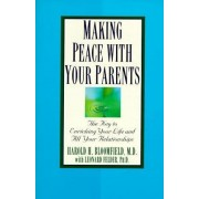 Making Peace with Your Parents by Harold Bloomfield