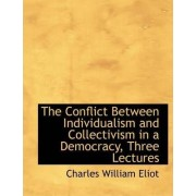 The Conflict Between Individualism and Collectivism in a Democracy, Three Lectures by Charles William Eliot
