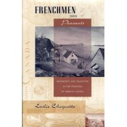 Frenchmen into Peasants by Leslie P. Choquette