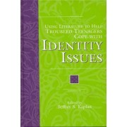 Using Literature to Help Troubled Teenagers Cope with Identity Issues by Jeffrey S. Kaplan