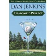 Dead Solid Perfect by MR Dan Jenkins