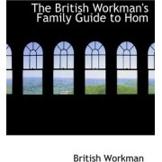 The British Workman's Family Guide to Homaopathic Treatment by British Workman