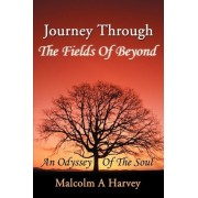 Journey Through the Fields of Beyond by Malcolm A Harvey