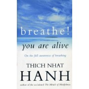 Breathe! You Are Alive:Sutra on the Full Awareness of Breathing by Thich Nhat Hanh