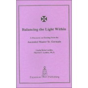 Balancing the Light Within: A Discourse on Healing from the Ascended Master St. Germain by Linda Stein-Luthke